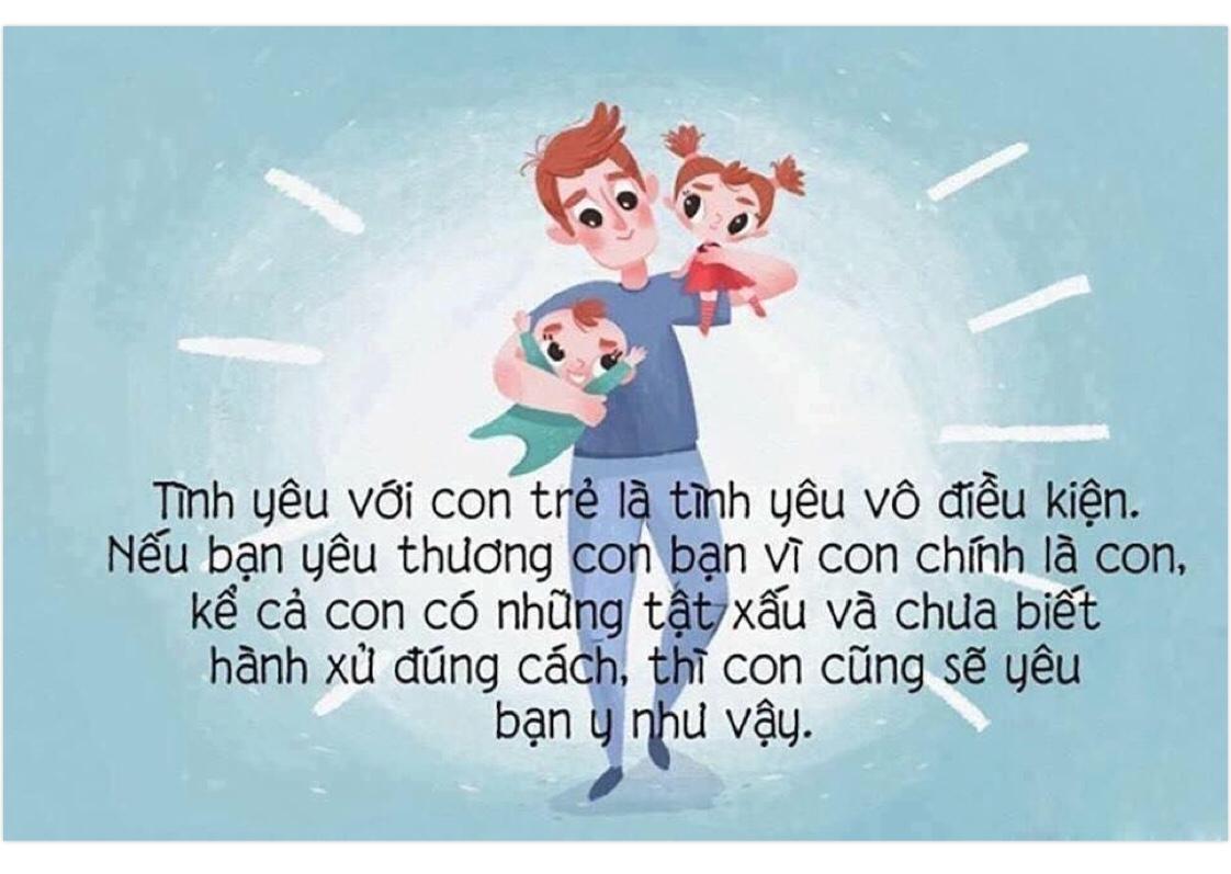 Tình yêu với con trẻ là tình yêu vô điều kiện. Nếu bạn yêu thương con bạn vì con chính là con, kể cả con có những tật xấu và chưa biết hành xử đúng cách, thì con cũng sẽ yêu bạn y như vậy.