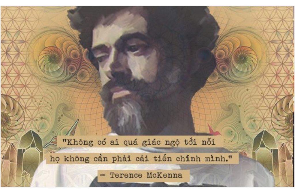 """""""Không có ai quá giác ngộ đến nỗi không cần phải cải tiến chính mình.""""— Terence McKenna"""
