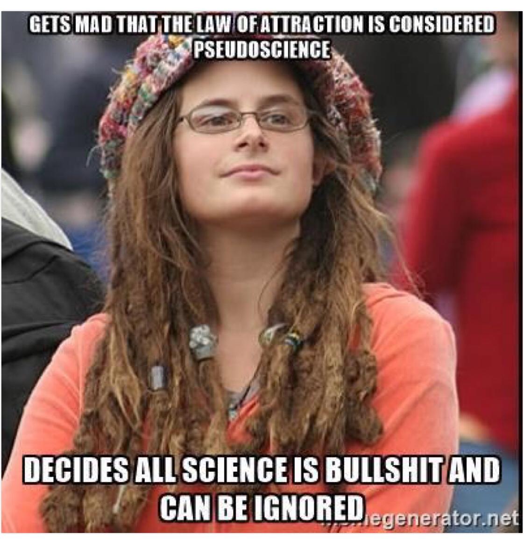 Nổi giận khi có người nói rằng luật hấp dẫn chỉ là ngụy khoa học – Cho rằng mọi thứ khoa học đều bullshit và có thể ném vào thùng rác